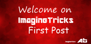 Welcome First Post on iMaginetricks