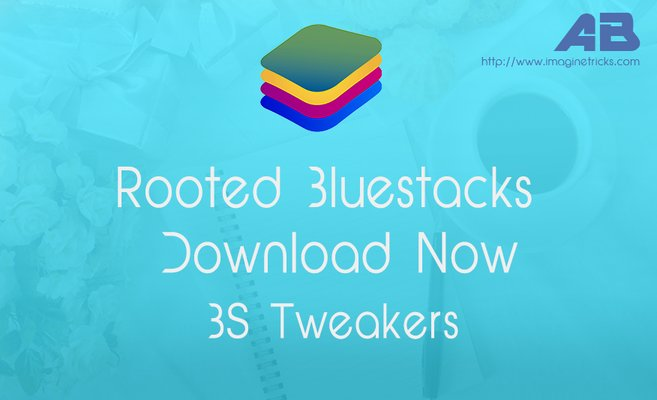 Download Rooted Offline Bluestacks For Windows PC & Tweaker