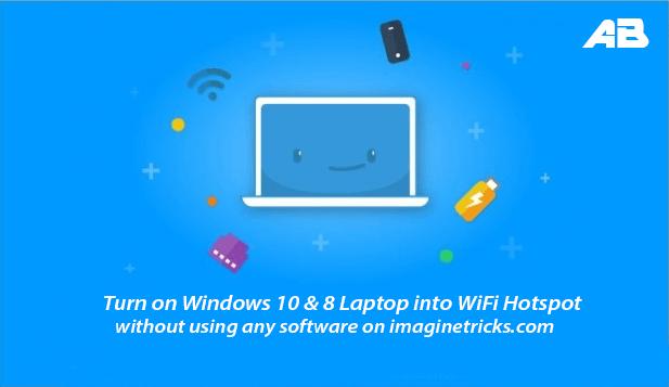 Turn on Windows 10 & 8 Laptop into WiFi Hotspot